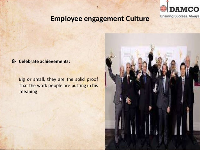 Employee engagement Culture 8- Celebrate achievements: Big or small, they are the solid proof that the work people are put...