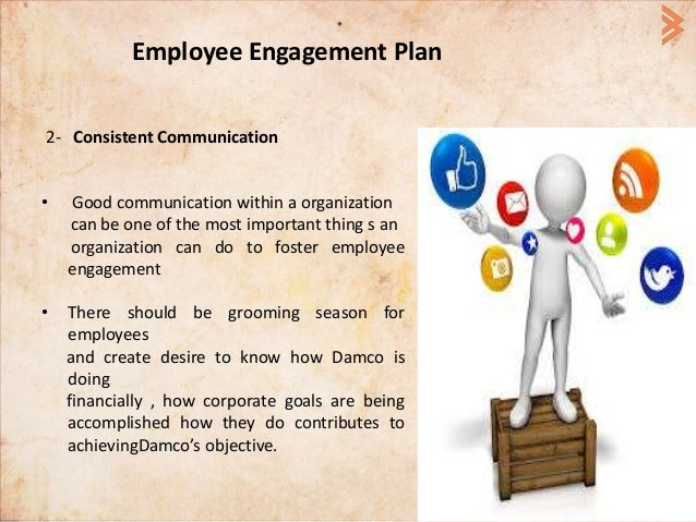 Employee Engagement Plan 2- Consistent Communication • Good communication within a organization can be one of the most imp...