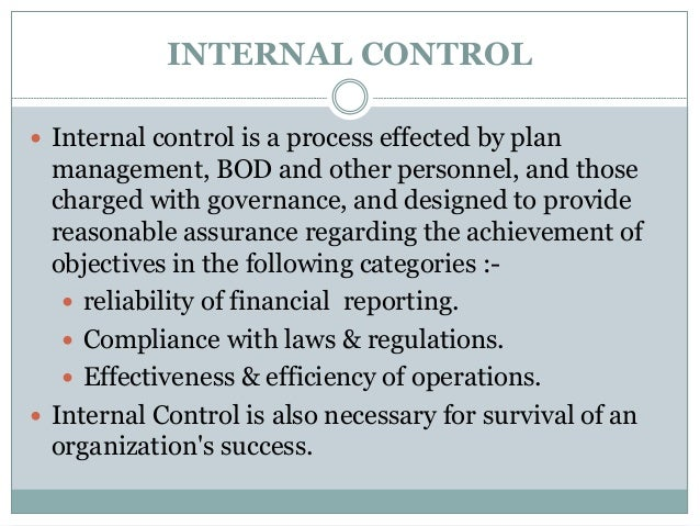 INTERNAL CONTROL  Internal control is a process effected by plan management, BOD and other personnel, and those charged w...