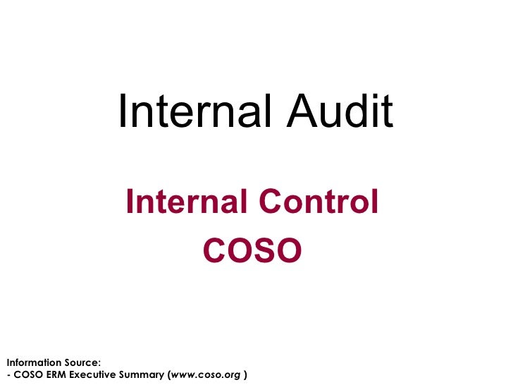 Internal Audit Internal Control COSO Information Source: - COSO ERM Executive Summary ( www.coso.org  )