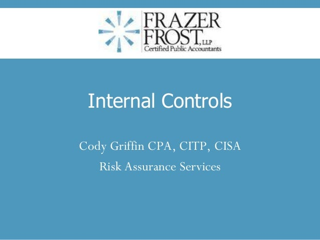 Internal Controls Cody Griffin CPA, CITP, CISA Risk Assurance Services