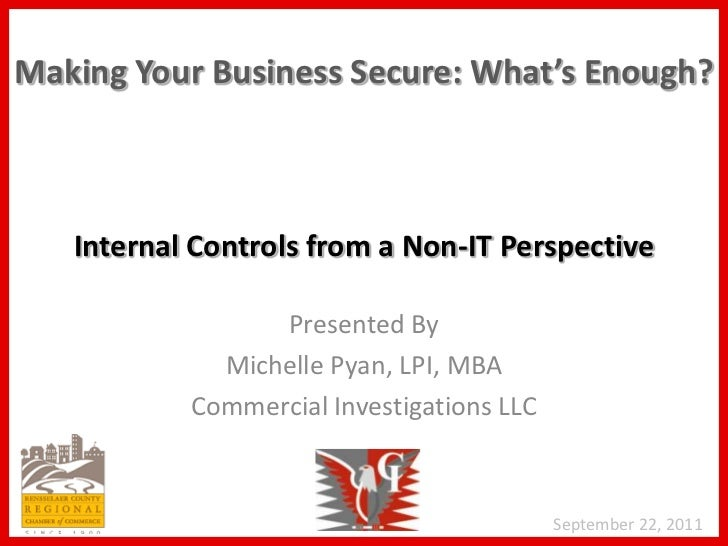 Making Your Business Secure: What's Enough?   Internal Controls from a Non-IT Perspective                 Presented By    ...