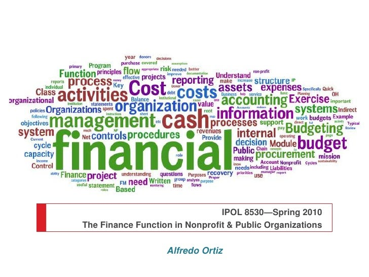 IPOL 8530—Spring 2010 <br />The Finance Function in Nonprofit & Public Organizations<br />Alfredo Ortiz<br />