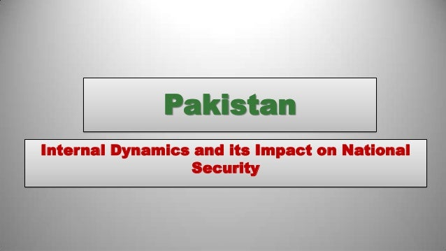 Pakistan Internal Dynamics and its Impact on National Security