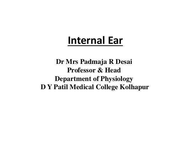 Internal Ear Dr Mrs Padmaja R Desai Professor & Head Department of Physiology D Y Patil Medical College Kolhapur