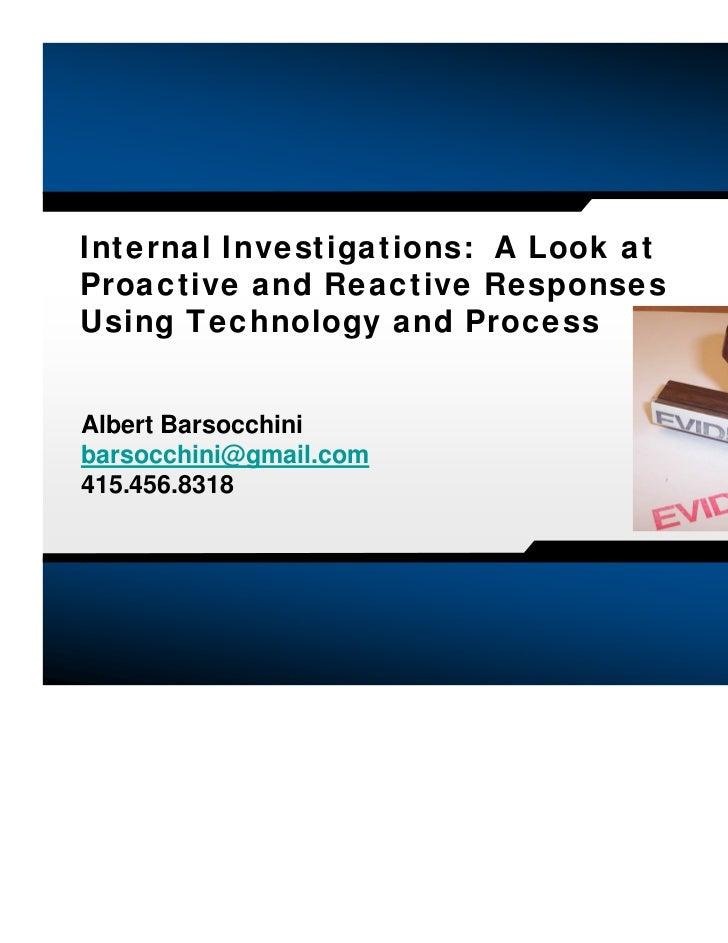 Internal Investigations: A Look atProactive and Reactive ResponsesUsing Technology and ProcessAlbert Barsocchinibarsocchin...