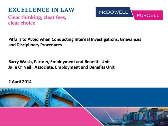 Pitfalls to Avoid when Conducting Internal Investigations, Grievances and Disciplinary Procedures Barry Walsh, Partner, Em...