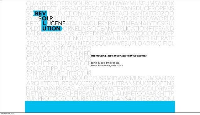 Internalizing loca.on services with GeoNamesJohn Marc ImbresciaSenior Software Engineer - EtsyWednesday, May 1, 13