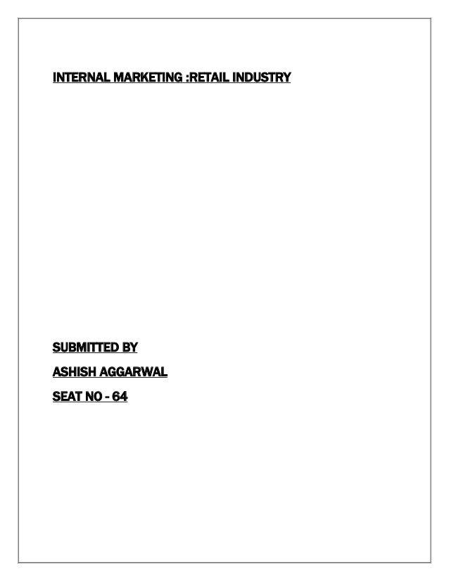 INTERNAL MARKETING :RETAIL INDUSTRYSUBMITTED BYASHISH AGGARWALSEAT NO - 64