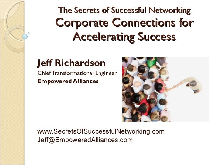 The Secrets of Successful Networking Corporate Connections for Accelerating Success Jeff Richardson Chief Transformational...