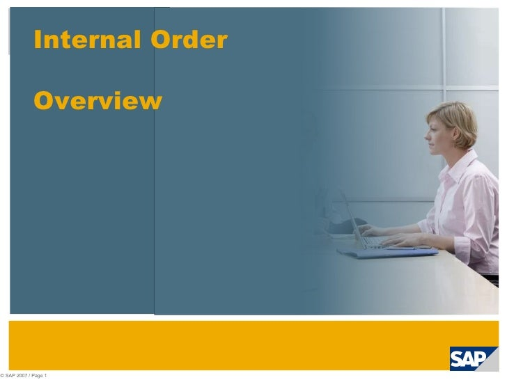 © SAP 2007 / Page  Internal Order  Overview