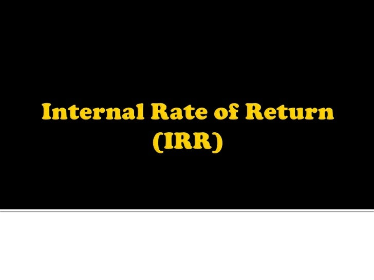    Internal rate of returns is that rate at    which the sum of discounted cash inflow    equals the sum of discounted ca...