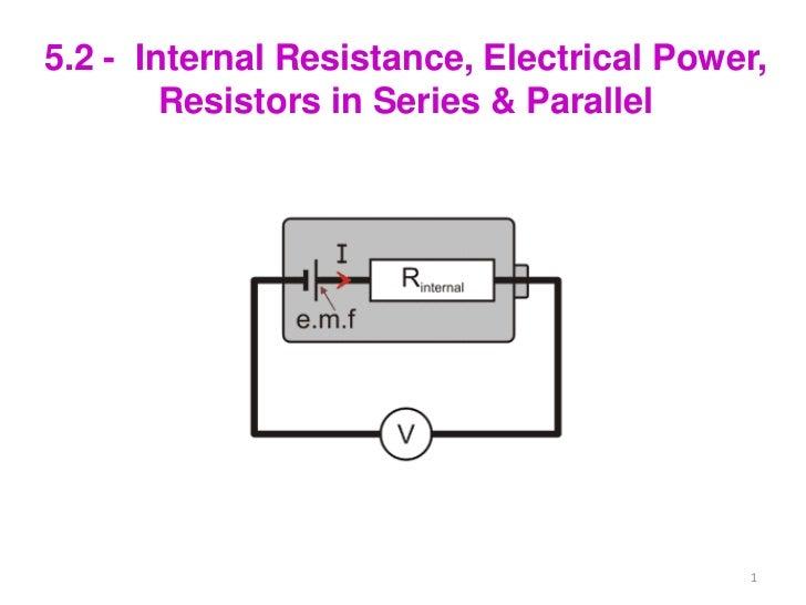 5.2 - Internal Resistance, Electrical Power,        Resistors in Series & Parallel                                        ...