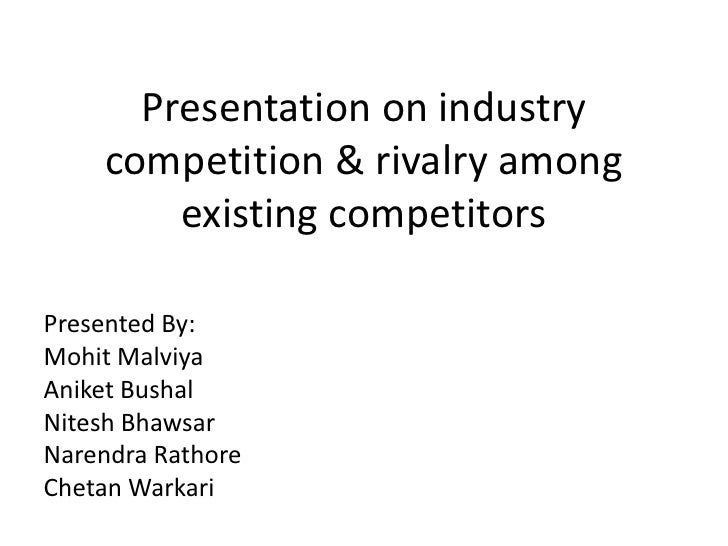 Presentation on industry competition & rivalry among existing competitors<br />Presented By:<br />MohitMalviya<br />Aniket...