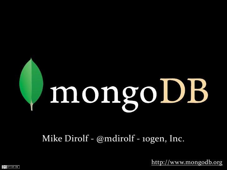 Mike  Dirolf  -‐  @mdirolf  -‐  10gen,  Inc.                                              http://www.mongodb...