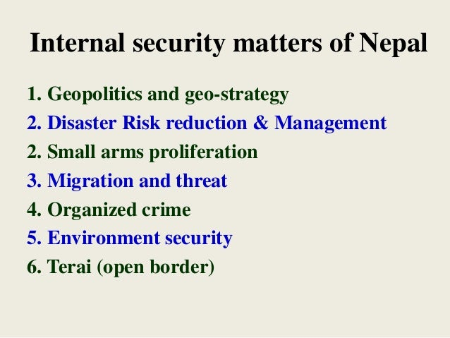Internal security matters of Nepal 1. Geopolitics and geo-strategy 2. Disaster Risk reduction & Management 2. Small arms p...