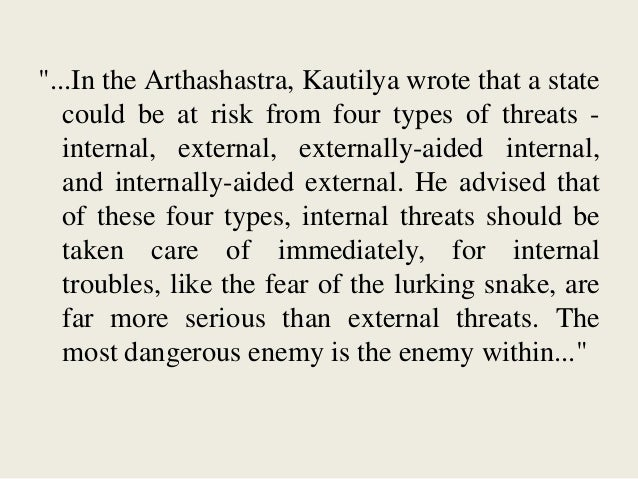 """""""...In the Arthashastra, Kautilya wrote that a state could be at risk from four types of threats - internal, external, ext..."""