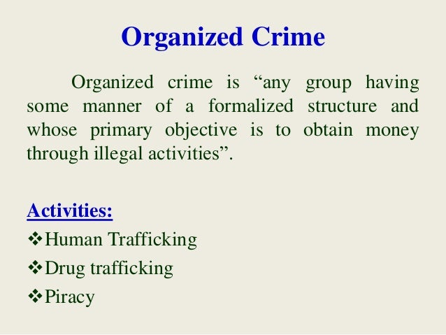 """Organized Crime Organized crime is """"any group having some manner of a formalized structure and whose primary objective is ..."""