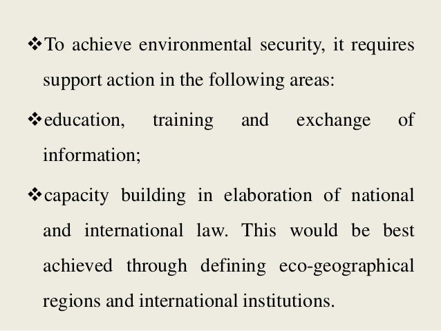 To achieve environmental security, it requires support action in the following areas: education, training and exchange o...