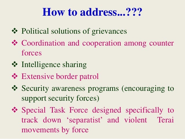 How to address...???  Political solutions of grievances  Coordination and cooperation among counter forces  Intelligenc...