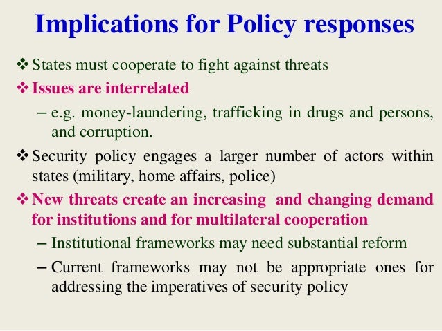 Implications for Policy responses States must cooperate to fight against threats Issues are interrelated – e.g. money-la...