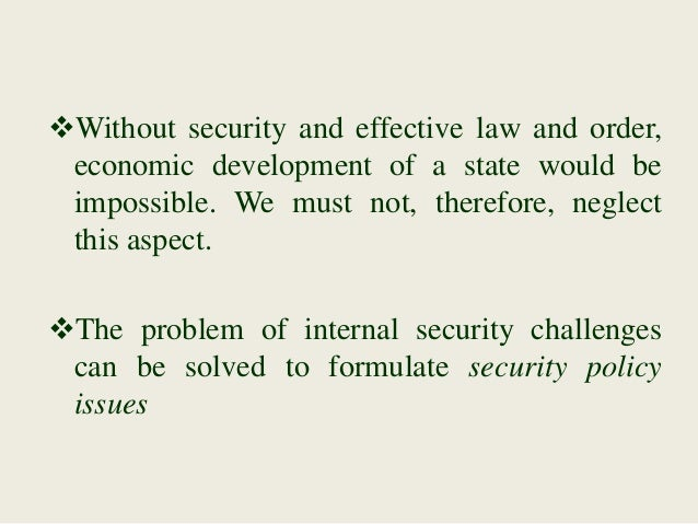 Without security and effective law and order, economic development of a state would be impossible. We must not, therefore...