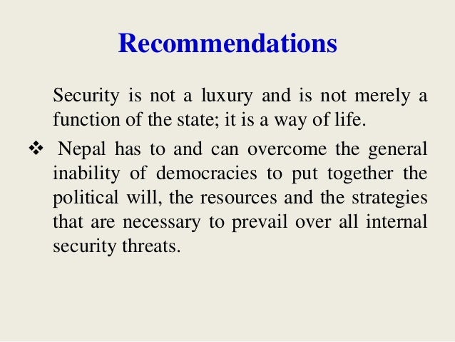 Recommendations Security is not a luxury and is not merely a function of the state; it is a way of life.  Nepal has to an...