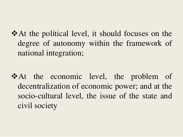 At the political level, it should focuses on the degree of autonomy within the framework of national integration; At the...