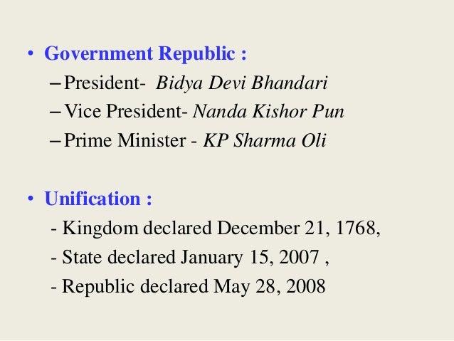 • Government Republic : –President- Bidya Devi Bhandari –Vice President- Nanda Kishor Pun –Prime Minister - KP Sharma Oli ...
