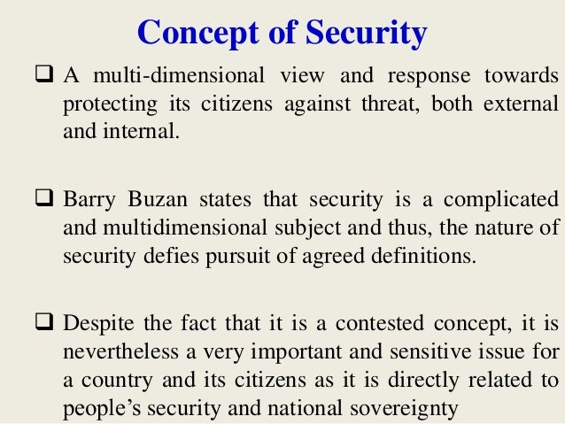 Concept of Security  A multi-dimensional view and response towards protecting its citizens against threat, both external ...