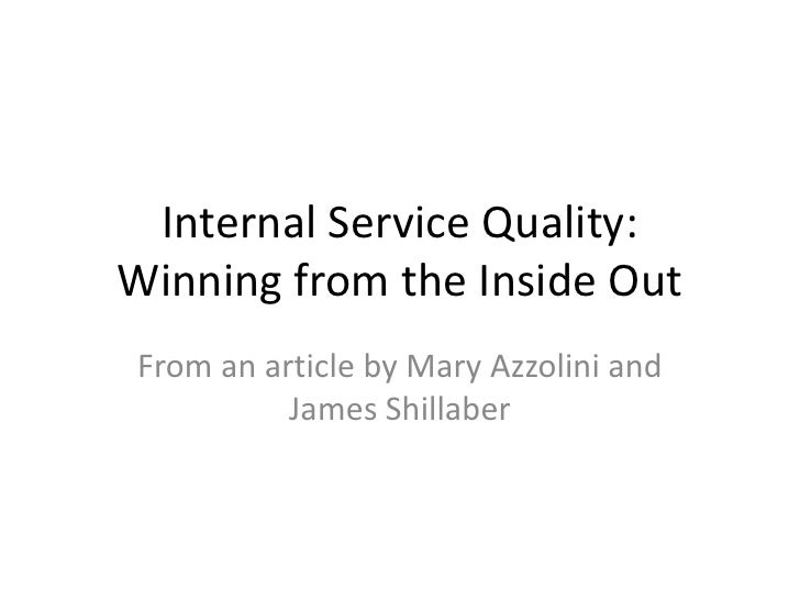 Internal Service Quality:Winning from the Inside OutFrom an article by Mary Azzolini and          James Shillaber
