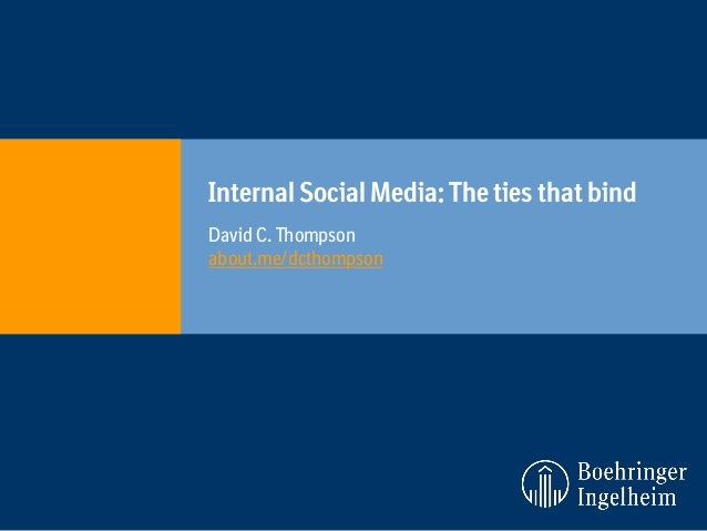 Internal Social Media: The ties that bind David C. Thompson about.me/dcthompson