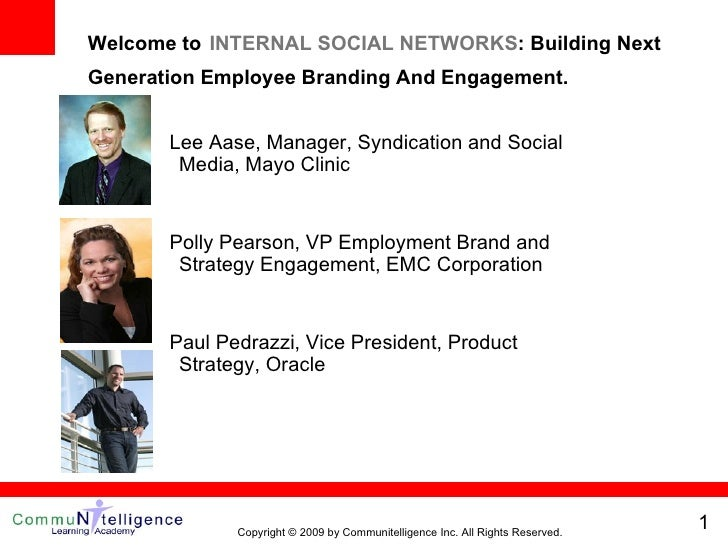 Welcome to   INTERNAL SOCIAL NETWORKS : Building Next Generation Employee Branding And Engagement.    Lee Aase, Manager, S...