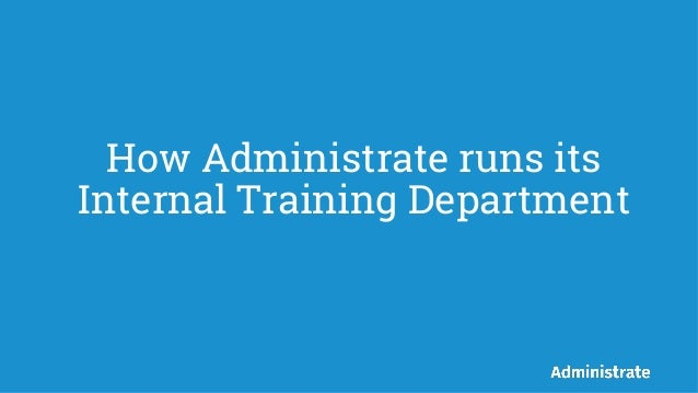 How Administrate runs its Internal Training Department