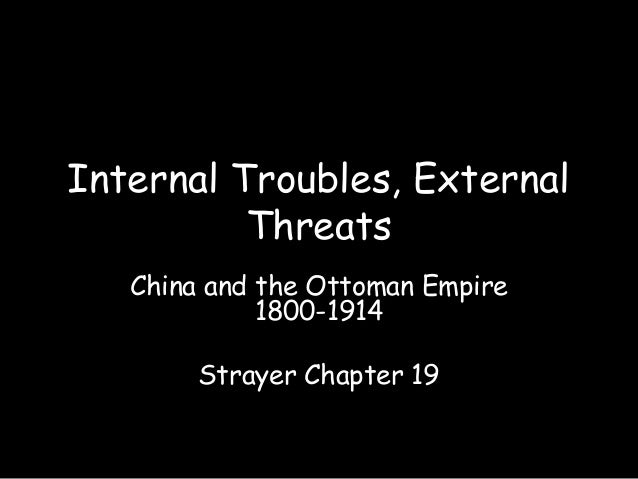 Internal Troubles, External Threats China and the Ottoman Empire 1800-1914 Strayer Chapter 19