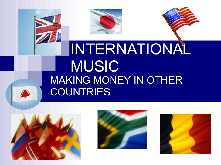 INTERNATIONAL MUSIC MAKING MONEY IN OTHER   COUNTRIES