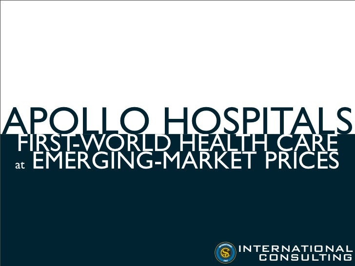 APOLLO HOSPITALS  FIRST-WORLD HEALTH CARE at   EMERGING-MARKET PRICES                      INTERNATIONAL                  ...