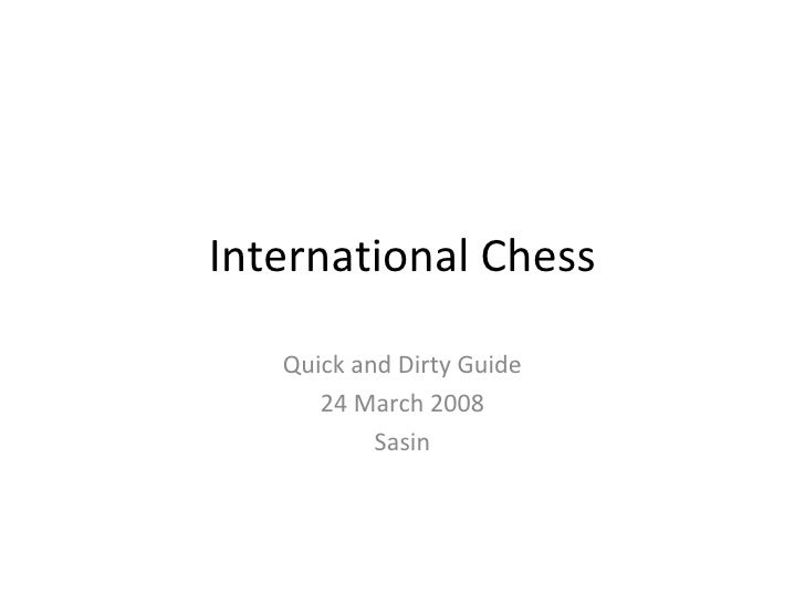International Chess Quick and Dirty Guide 24 March 2008 Sasin