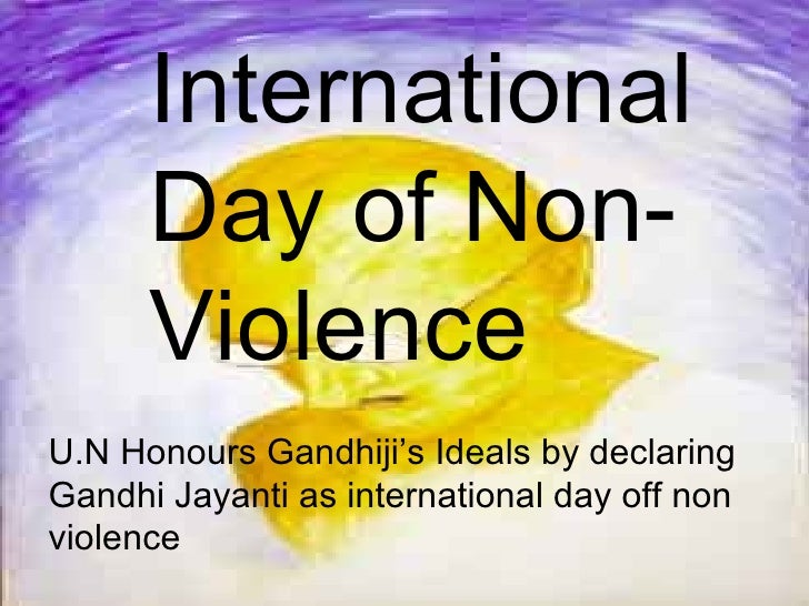 International Day of Non-Violence U.N Honours Gandhiji's Ideals by declaring  Gandhi Jayanti as international day off non ...
