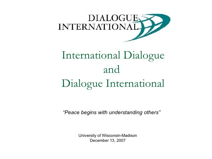 "International Dialogue and  Dialogue International "" Peace begins with understanding others"" University of Wisconsin-Madis..."