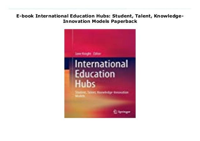 International Education Hubs. Student, Talent, Knowledge-Innovation Models -