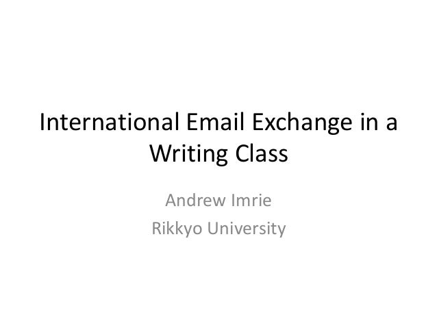 International Email Exchange in a          Writing Class            Andrew Imrie          Rikkyo University