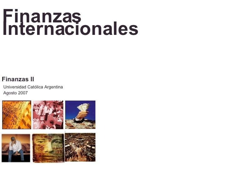 Finanzas Internacionales Universidad Católica Argentina Agosto 2007 Finanzas II