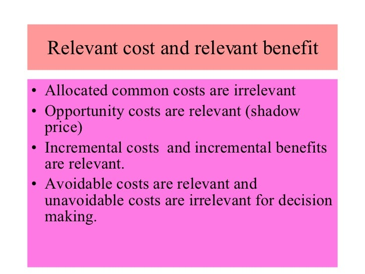 relevant and irrelevant costs Not every cost is important to every decision a manager needs to make hence, the distinction between relevant and irrelevant costs as a bookkeeper, you need to track the relevant costs and.