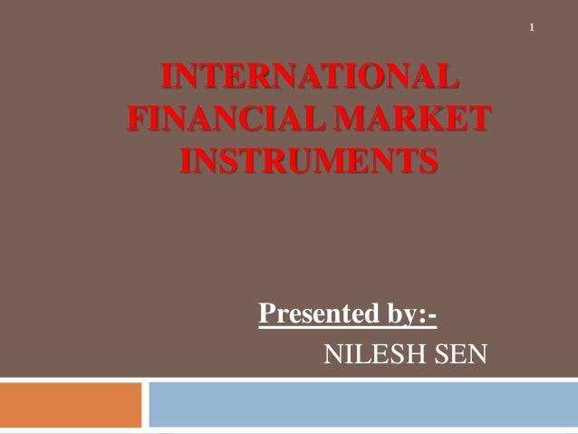 INTERNATIONALFINANCIAL MARKETINSTRUMENTSPresented by:-NILESH SEN1