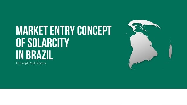 MARKET ENTRY CONCEPT OF SOLARCITY IN BRAZILChristoph Paul Forstner