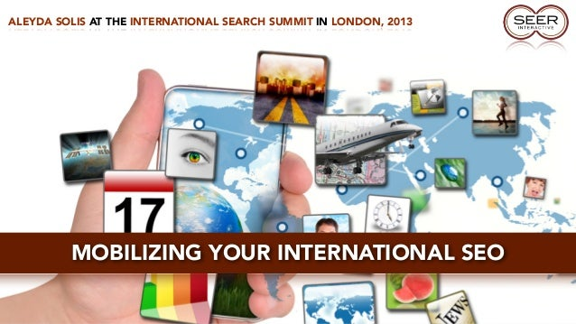 ALEYDA SOLIS AT THE INTERNATIONAL SEARCH SUMMIT IN LONDON, 2013MOBILIZING YOUR INTERNATIONAL SEO