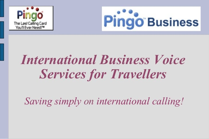 International Business Voice Services for Travellers Saving simply  on  international calling!