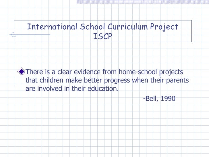 International School Curriculum Project ISCP <ul><li>There is a clear evidence from home-school projects that children mak...