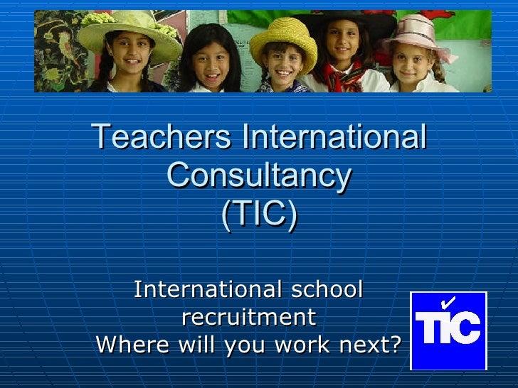 Teachers International Consultancy (TIC) International school recruitment Where will you work next?